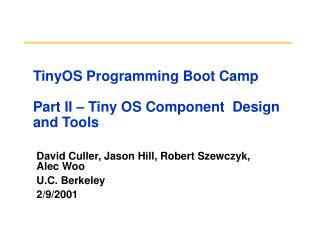 TinyOS Programming Boot Camp Part II – Tiny OS Component  Design and Tools
