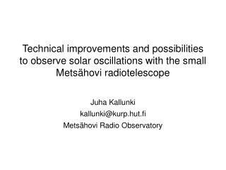 Juha Kallunki kallunki@kurp.hut.fi Metsähovi Radio Observatory