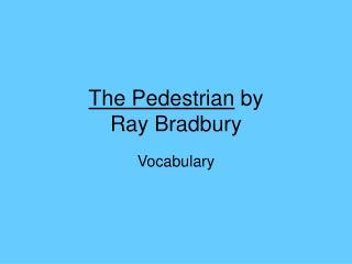 The Pedestrian by  Ray Bradbury
