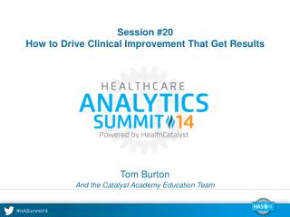 Session #20 How to Drive Clinical Improvement That Get Results