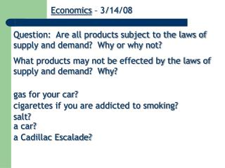 Question:  Are all products subject to the laws of supply and demand?  Why or why not?