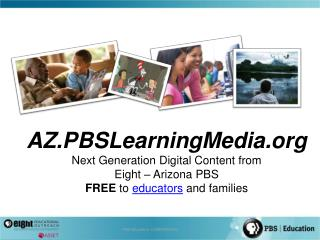AZ.PBSLearningMedia Next Generation Digital Content from  Eight   Arizona PBS  FREE to educators and families