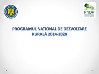 PROGRAMUL NAȚIONAL DE DEZVOLTARE RURALĂ 2014-2020