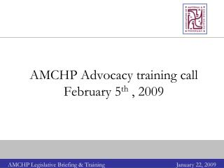 AMCHP Advocacy training call February 5 th  , 2009