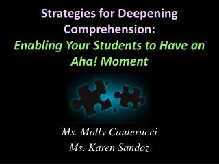 Strategies for Deepening Comprehension:  Enabling Your Students to Have an Aha! Moment