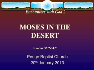 Encounters with God 2 MOSES IN THE DESERT Exodus 33:7-34:7