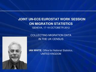 JOINT UN-ECE/EUROSTAT WORK SESSION  ON MIGRATION STATISTICS GENEVA, 17-19 OCTOBETR 2012
