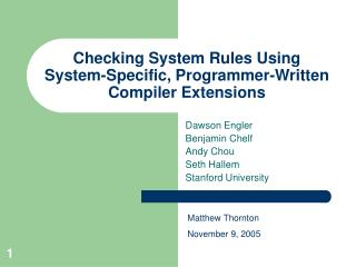 Checking System Rules Using System-Specific, Programmer-Written Compiler Extensions