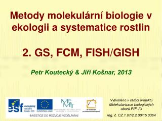 Metody molekulární biologie v ekologii a systematice rostlin 2 .  GS , FCM, FISH/GISH