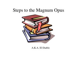Steps to the Magnum Opus