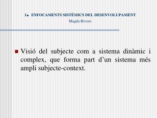 1 .  ENFOCAMENTS SISTÈMICS DEL DESENVOLUPAMENT Magda Rivero