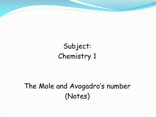 Subject:  Chemistry 1 The Mole and Avogadro's number (Notes)
