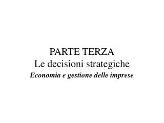 PARTE TERZA Le decisioni strategiche