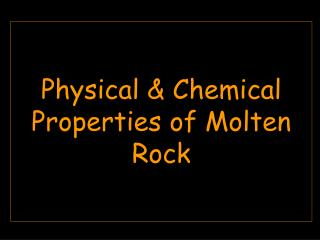 Physical & Chemical Properties of Molten Rock