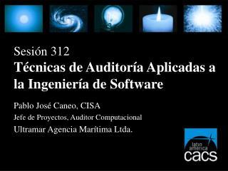 Sesión 312 Técnicas de Auditoría Aplicadas a la Ingeniería de Software
