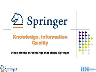 Knowledge, Information Quality  these are the three things that shape Springer