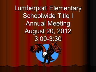 Lumberport  Elementary Schoolwide Title I  Annual Meeting August 20, 2012 3:00-3:30