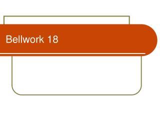 Bellwork 18