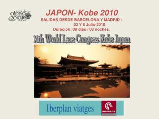 JAPON- Kobe 2010  SALIDAS DESDE BARCELONA Y MADRID :    03 Y 8 Julio 2010 Duraci n: 09 d as