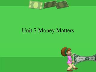 Unit 7 Money Matters