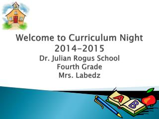 Welcome to Curriculum Night 2014-2015 Dr. Julian Rogus School Fourth Grade Mrs. Labedz