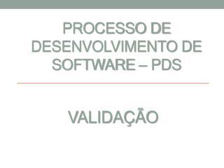 Processo de Desenvolvimento de Software – PDS