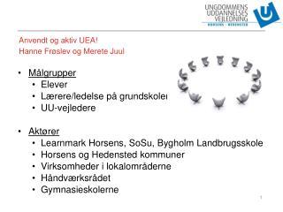 Anvendt og aktiv UEA! Hanne Frøslev og Merete Juul