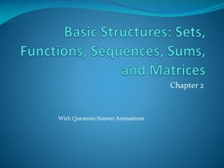 Basic Structures: Sets, Functions, Sequences, Sums,  and Matrices