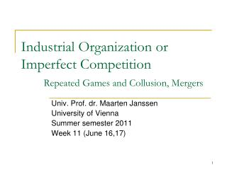 Industrial Organization or Imperfect Competition Repeated Games and Collusion, Mergers