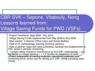 CBR SVK  � Sepone, Vilabouly, Nong Lessons learned from:  Village Saving Funds for  PWD (VSFs)