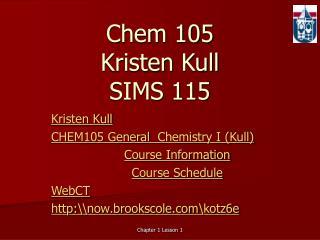 Chem 105  Kristen Kull SIMS 115