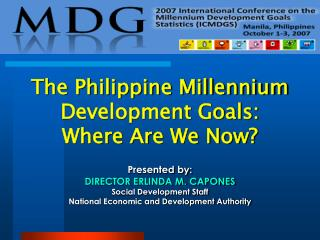 The Philippine Millennium Development Goals:  Where Are We Now?