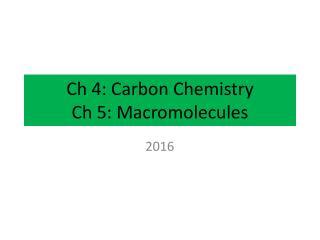 Ch  4: Carbon Chemistry Ch  5: Macromolecules