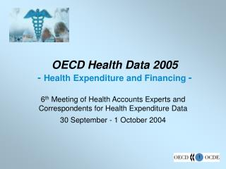 OECD Health Data 2005 -  Health Expenditure and Financing  -