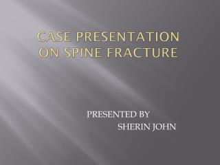CASE  PRESENTation ON  SPINE FRACTURE
