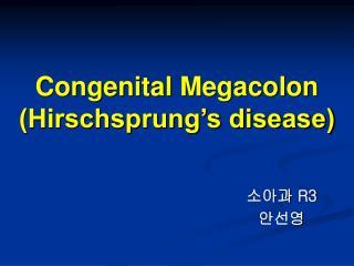Congenital Megacolon (Hirschsprung�s disease)