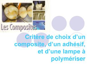 Crit re de choix d un composite, d un adh sif, et d une lampe   polym riser