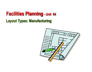 Facilities Planning  - Unit  04 Layout Types: Manufacturing