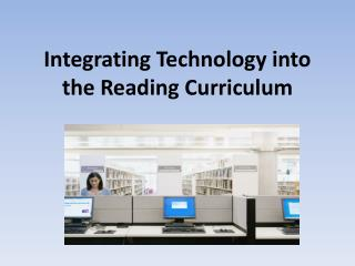 Integrating Technology into the Reading Curriculum