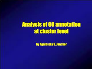Analysis of GO annotation at cluster level by Agnieszka S. Juncker