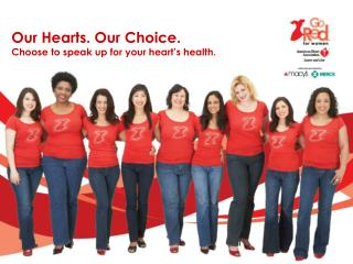 Our Hearts. Our Choice. Choose to speak up for your heart's health.