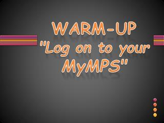 """WARM-UP """"Log on to your  MyMPS """""""