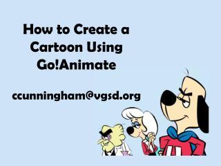 How to Create a Cartoon Using Go!Animate ccunningham@vgsd