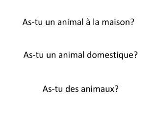 As- tu  un animal à la  maison ?