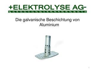 Die galvanische Beschichtung von Aluminium