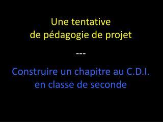 Une tentative  de pédagogie de projet --- Construire un chapitre au C.D.I. en classe de seconde
