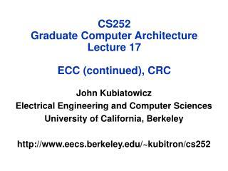 CS252 Graduate Computer Architecture Lecture 17 ECC (continued), CRC
