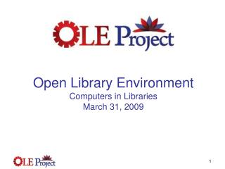 Open Library Environment  Computers in Libraries March 31, 2009