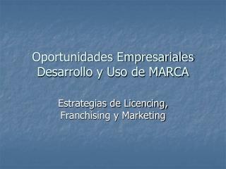 Oportunidades Empresariales Desarrollo y Uso de MARCA