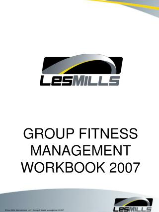 GROUP FITNESS MANAGEMENT  WORKBOOK 2007